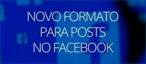 Novo formato para posts no Facebook